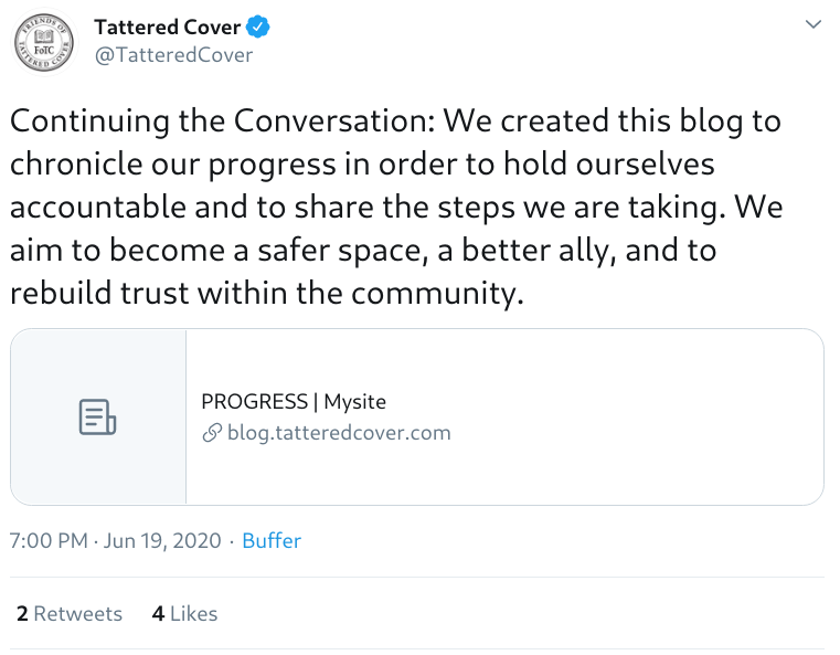 Tweet by @TatteredCover: Continuing the Conversation: We created this blog to chronicle our progress in order to hold ourselves accountable and to share the steps we are taking. We aim to become a safer space, a better ally, and to rebuild trust within the community.